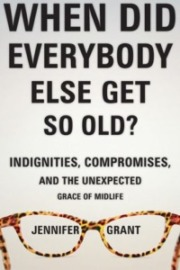 Cover of When Did Everybody Else Get So Old?